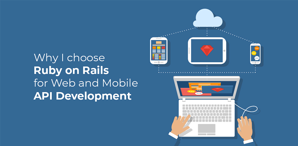 Why I choose Ruby on Rails for Web and Mobile API Development