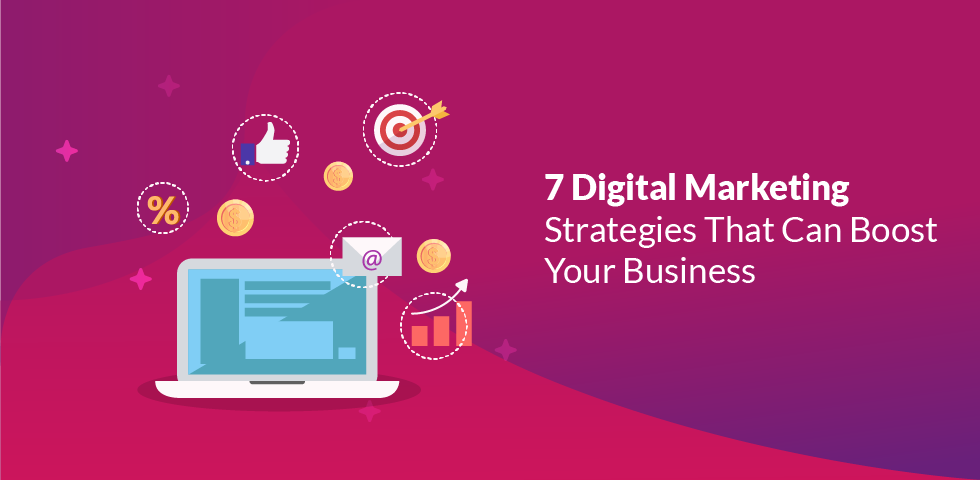 7 Digital Marketing Strategies That Can Boost Your Business in 2019