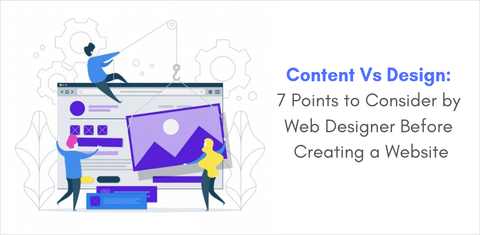 Content Vs Design: 7 points to consider by web designer before creating a website