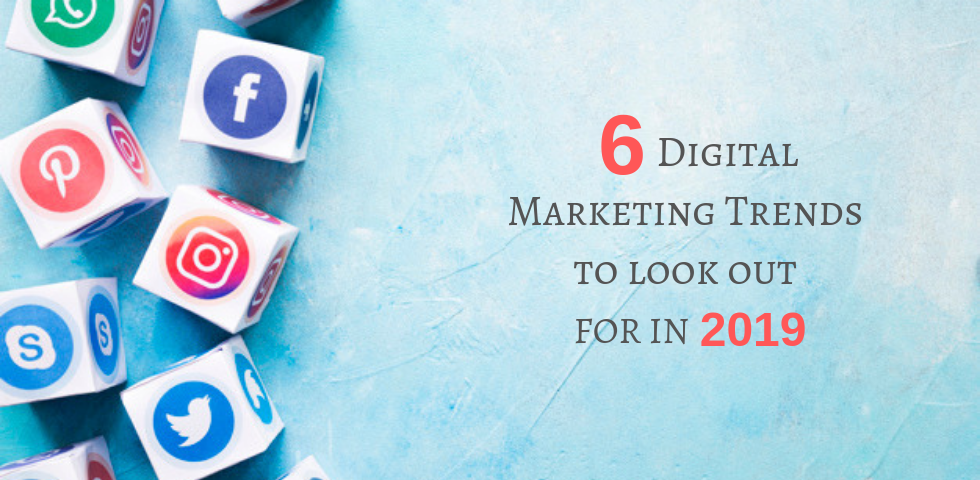 6 Digital Marketing Trends To Look Out For In 2019