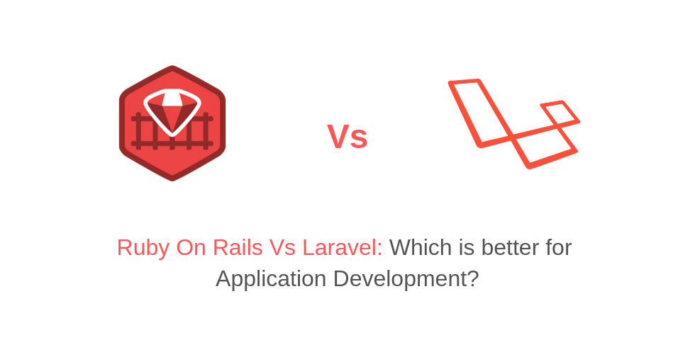 Ruby On Rails Vs Laravel: Which is better for Application Development?