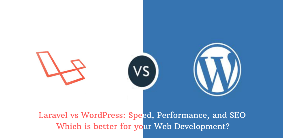 Laravel vs WordPress: Speed, Performance, and SEO – Which is Better For Your Web Development?