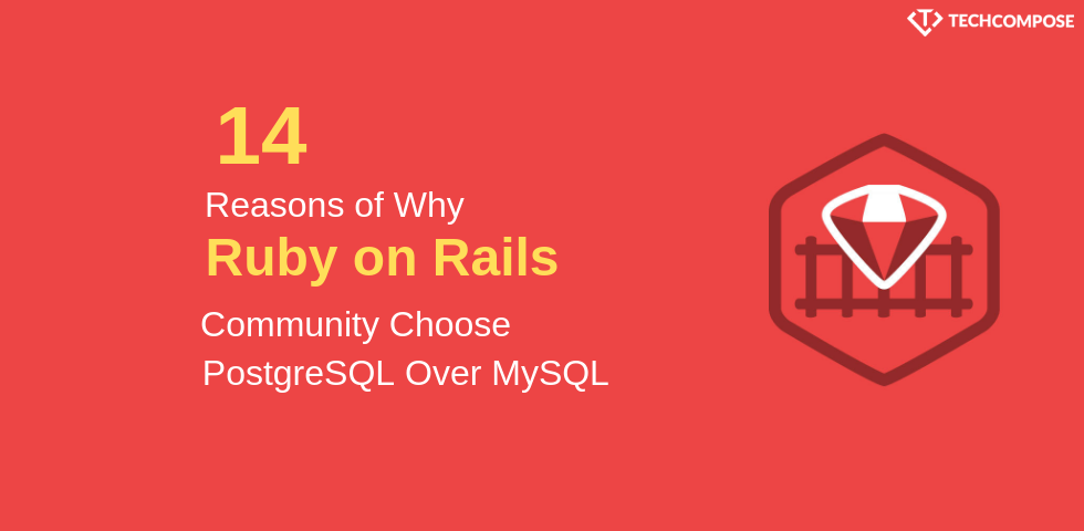 14 Reasons of Why Ruby on Rails Community Chooses PostgreSQL Over MySQL