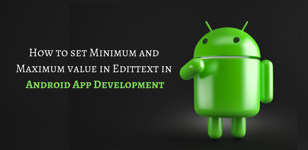 How to set Minimum and Maximum value in Edittext in Android App Development